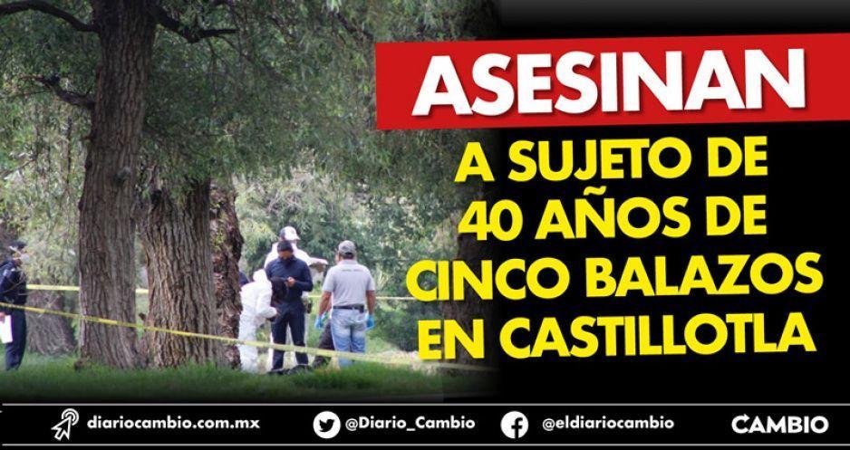 Asesinan a sujeto de 40 años  de cinco balazos en Castillotla