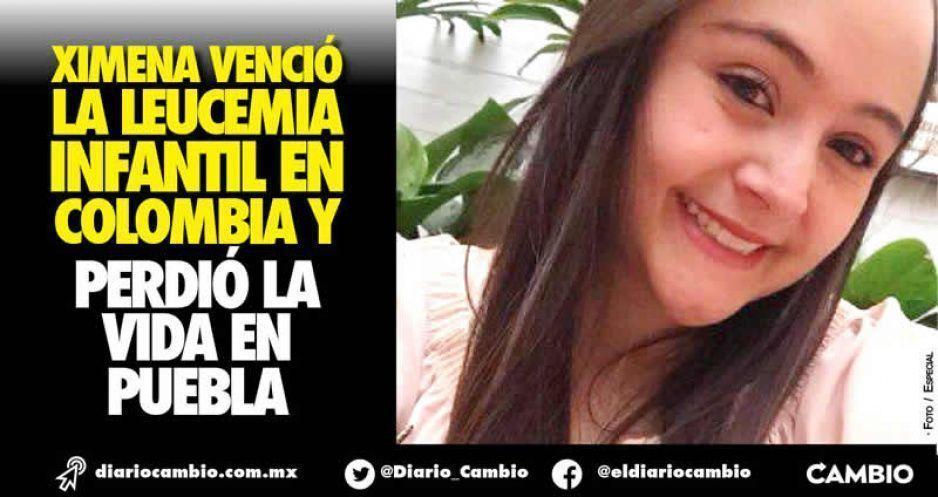 Ximena venció la leucemia infantil en Colombia y perdió la vida en Puebla