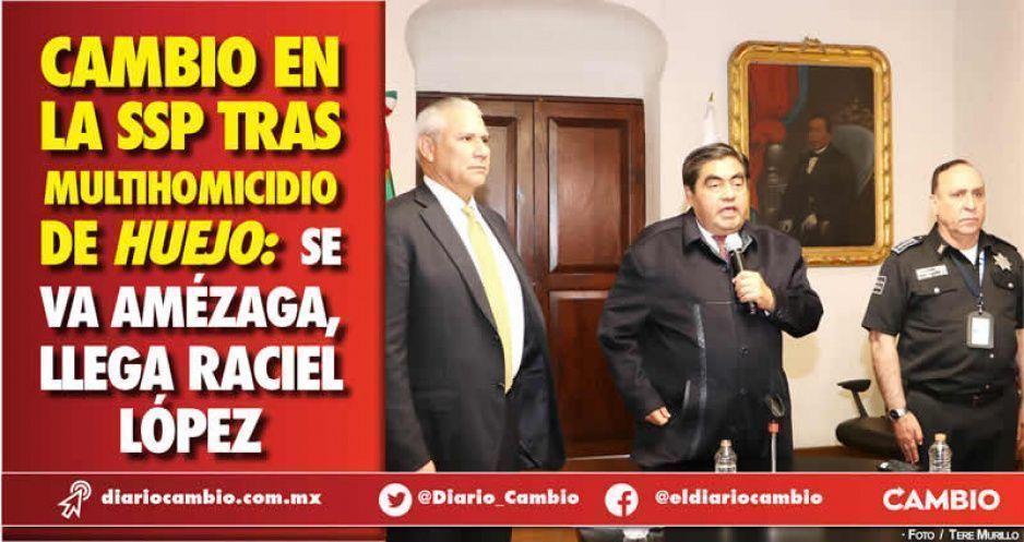 Cambio en la SSP tras multihomicidio de Huejo: se va Amézaga, llega Raciel López