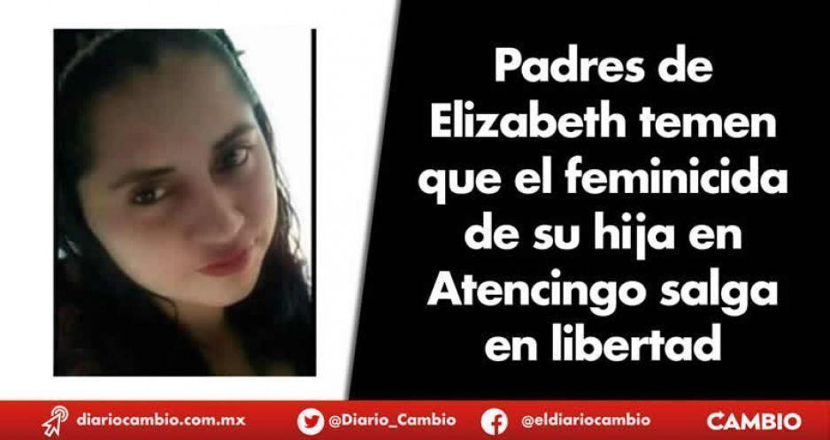 Padres de Elizabeth temen que el feminicida de su hija en Atencingo salga en libertad