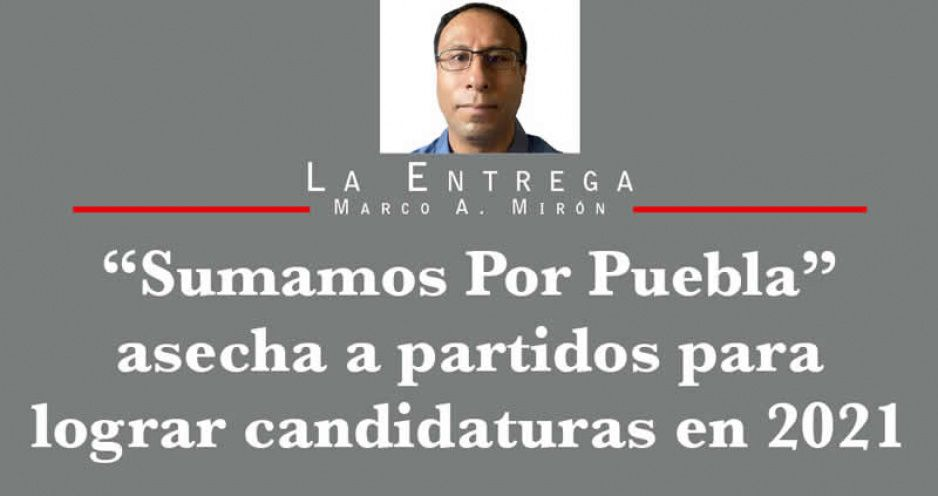 """""""Sumamos Por Puebla"""" asecha a partidos para lograr candidaturas en 2021"""