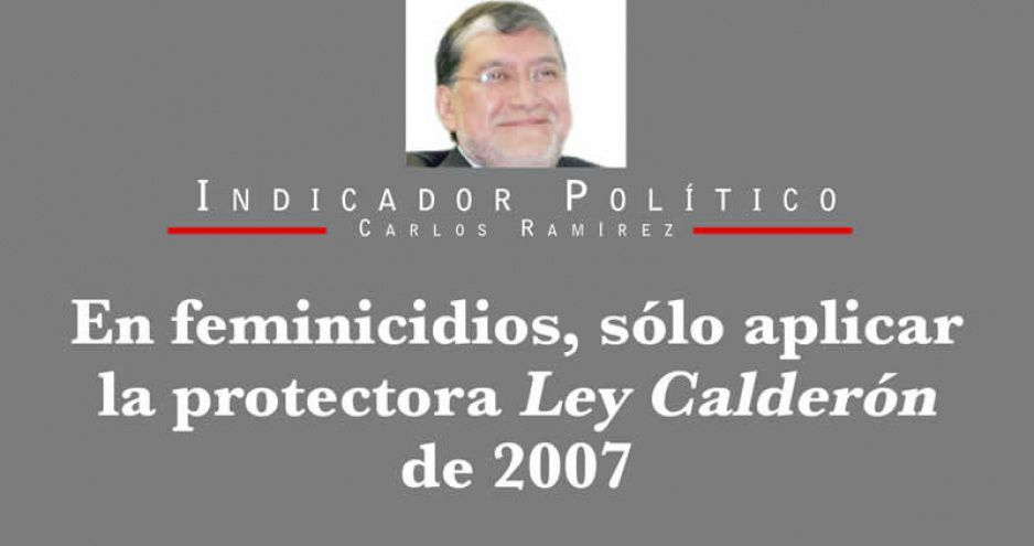 En feminicidios, sólo aplicar la protectora Ley Calderón de 2007