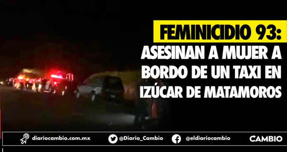 Feminicidio 93: Asesinan a mujer a bordo de un taxi en Izúcar de Matamoros
