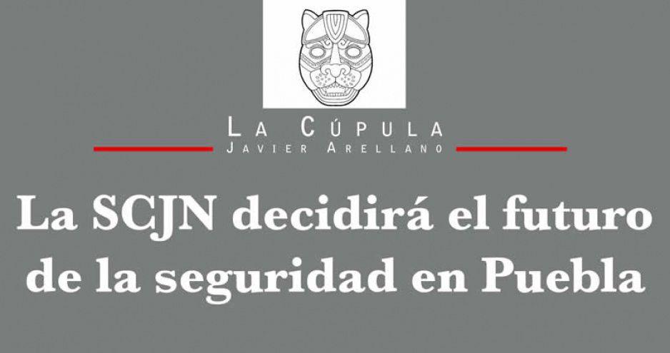 La SCJN decidirá el futuro de la seguridad en Puebla