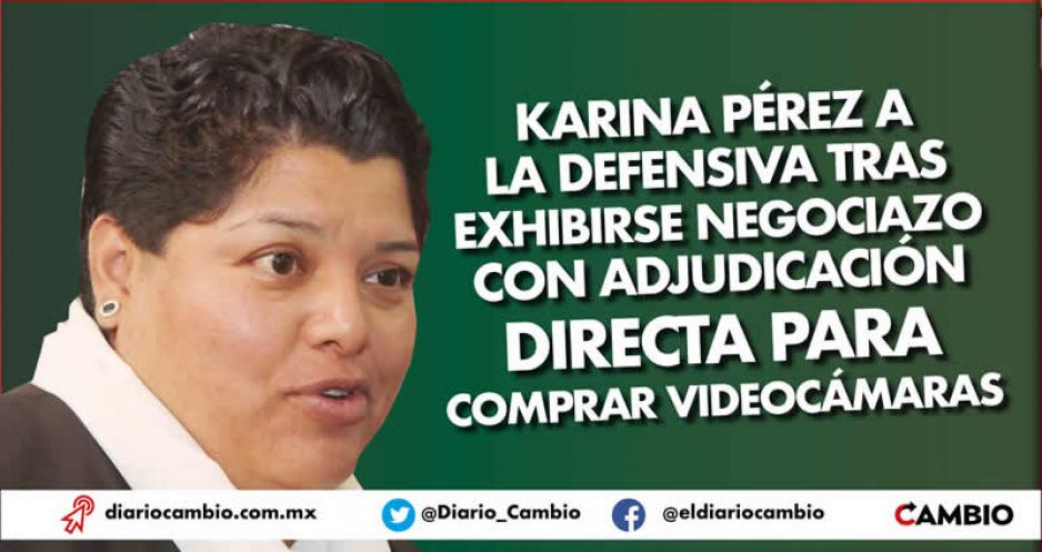 Karina Pérez a la defensiva tras exhibirse negociazo con adjudicación directa para comprar videocámaras