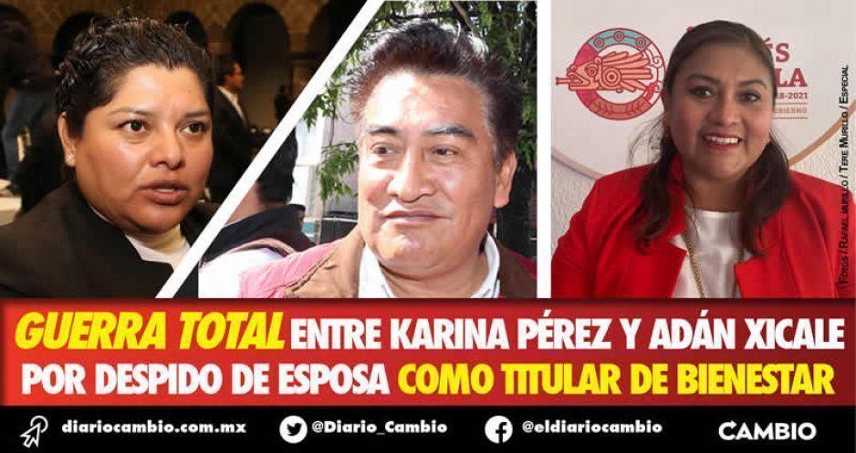 Guerra total entre Karina Pérez y Adán Xicale por despido de esposa como titular de Bienestar