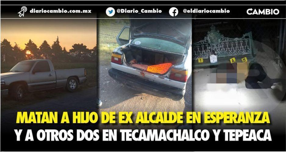 Matan a hijo de ex alcalde en Esperanza  y a otros dos en Tecamachalco y Tepeaca