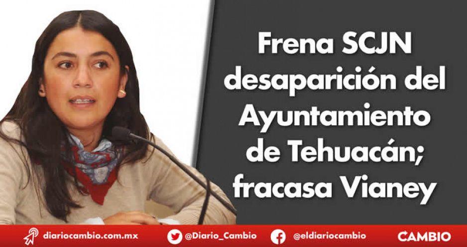 Frena SCJN desaparición del Ayuntamiento de Tehuacán; fracasa Vianey