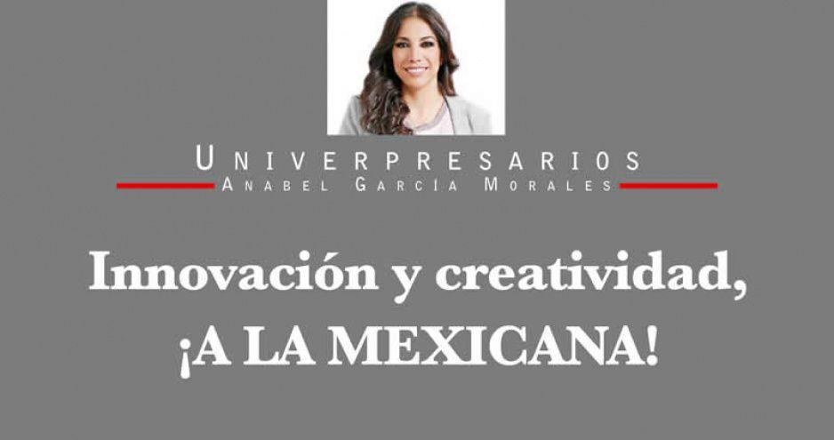 Innovación y creatividad, ¡A LA MEXICANA!