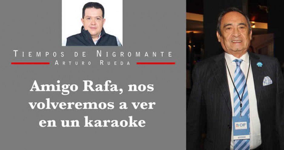 Amigo Rafa, nos volveremos a ver en un karaoke