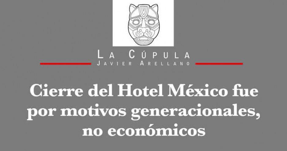 Cierre del Hotel México fue por motivos generacionales, no económicos