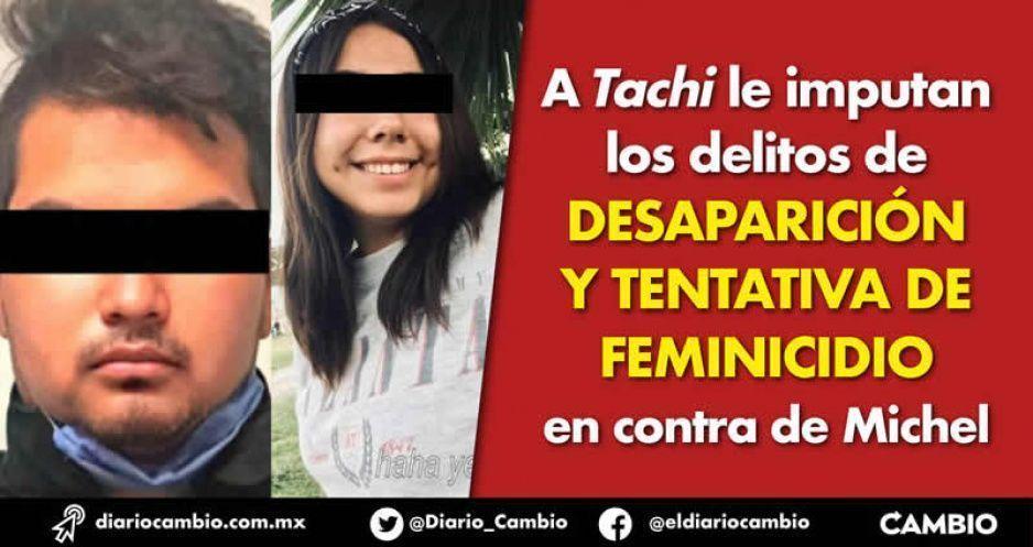 A Tachi le imputan los delitos de desaparición y tentativa de feminicidio en contra de Michel