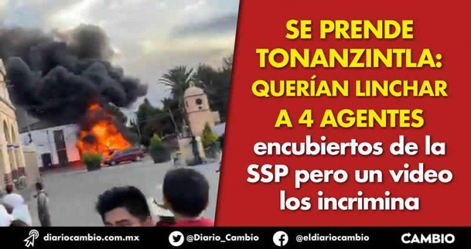 Se prende Tonanzintla: querían linchar a 4 agentes encubiertos de la SSP pero un video los incrimina