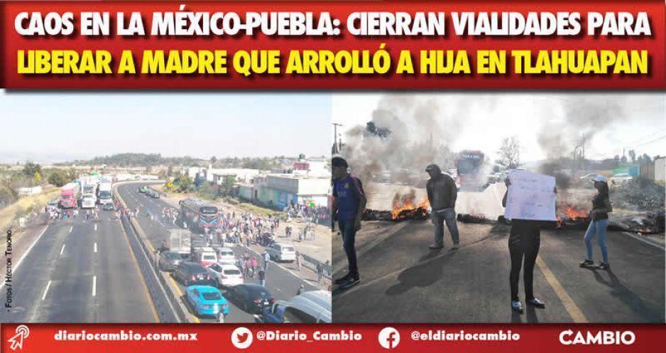 Caos en la México-Puebla: cierran vialidades para  liberar a madre que arrolló a hija en Tlahuapan
