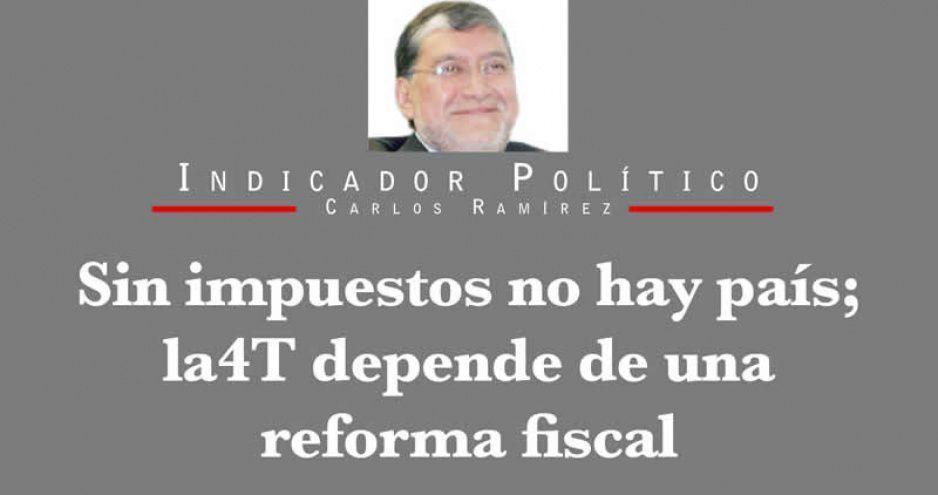Sin impuestos no hay país; la 4T depende de una reforma fiscal