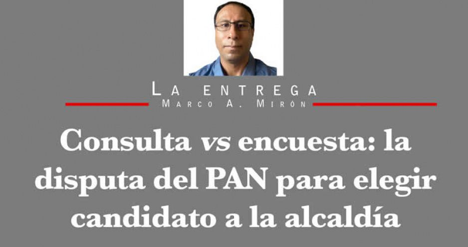 Consulta vs encuesta: la disputa del PAN para elegir candidato a la alcaldía