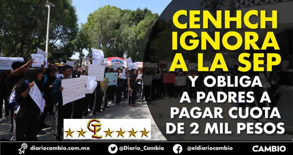 CENHCH ignora a la SEP y obliga  a padres a pagar cuota de 2 mil pesos