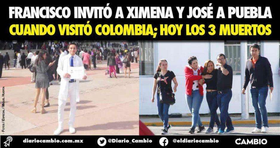 Francisco invitó a Ximena y José a Puebla cuando visitó Colombia; hoy los 3 muertos