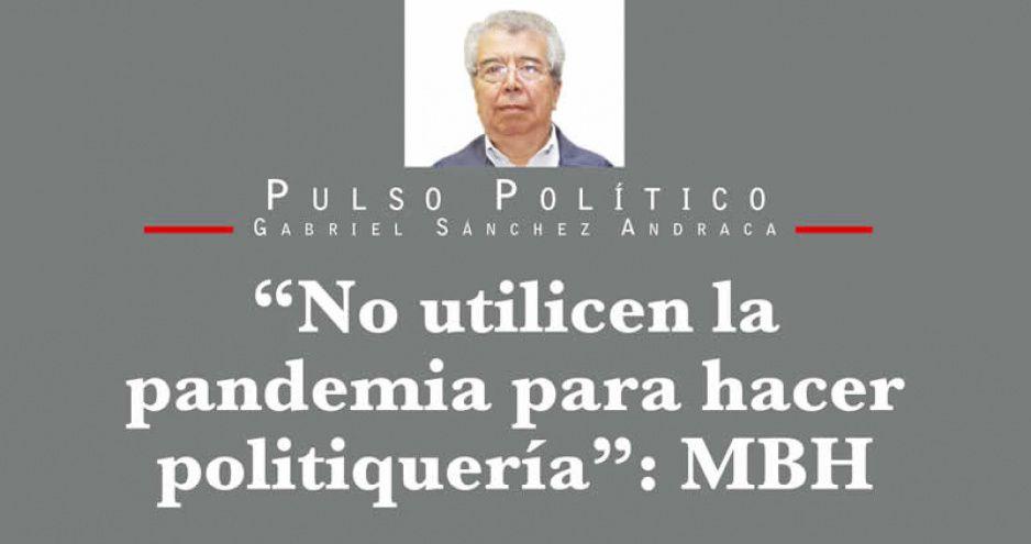 """""""No utilicen la pandemia para hacer politiquería"""": MBH"""