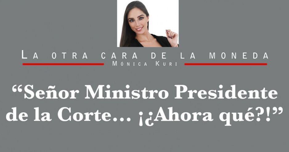 """""""Señor Ministro Presidente de la Corte… ¡¿Ahora qué?!"""""""