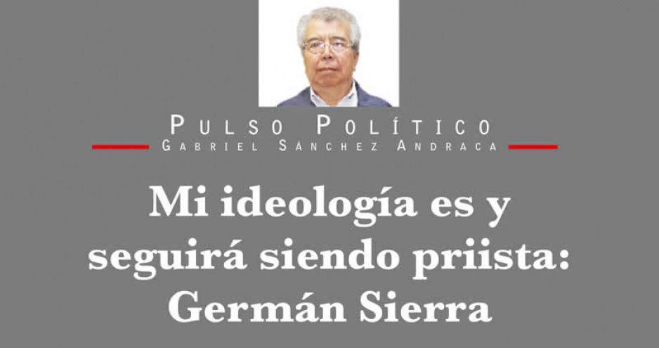 Mi ideología es y seguirá siendo priista: Germán Sierra