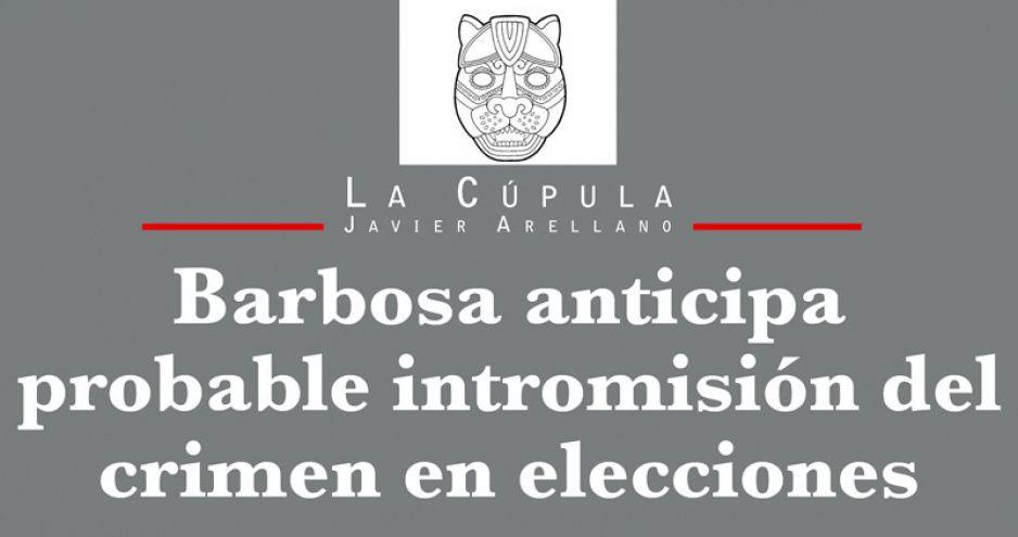 Barbosa anticipa probable intromisión del crimen en elecciones