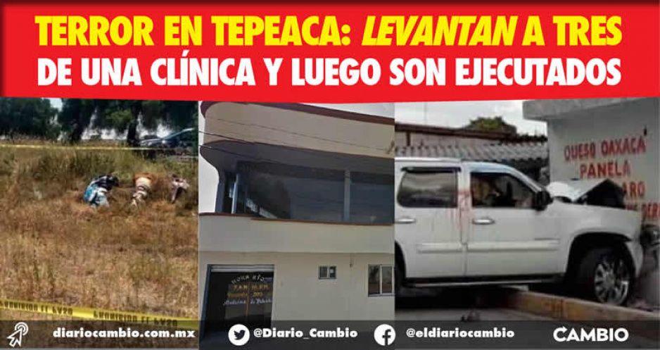 Terror en Tepeaca: levantan a tres de una clínica y luego son ejecutados