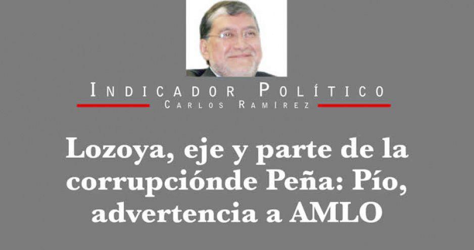 Lozoya, eje y parte de la corrupción de Peña: Pío, advertencia a AMLO
