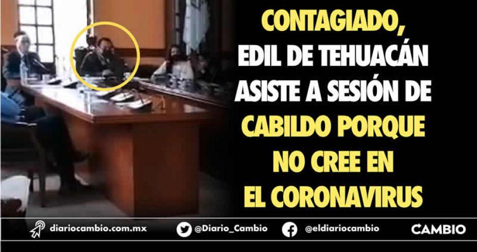Contagiado, edil de Tehuacán asiste a sesión de Cabildo porque no cree en el coronavirus