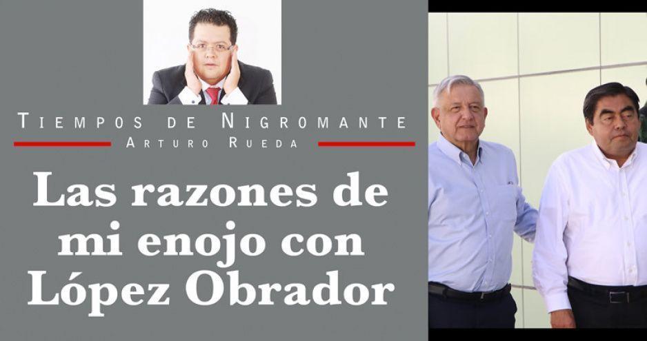 Las razones de mi enojo con López Obrador