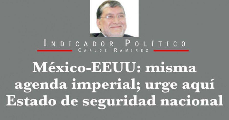 México-EEUU: misma agenda imperial; urge aquí Estado de seguridad nacional