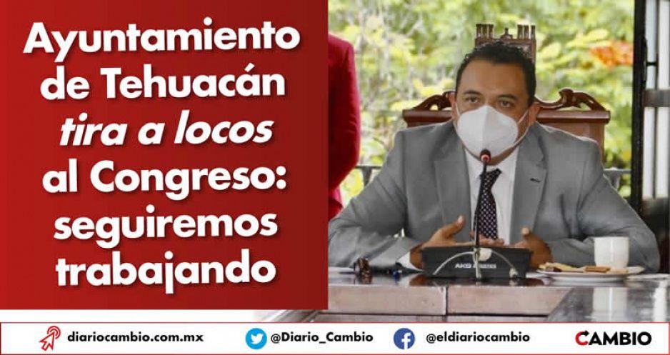 Ayuntamiento de Tehuacán tira a locos al Congreso: seguiremos trabajando