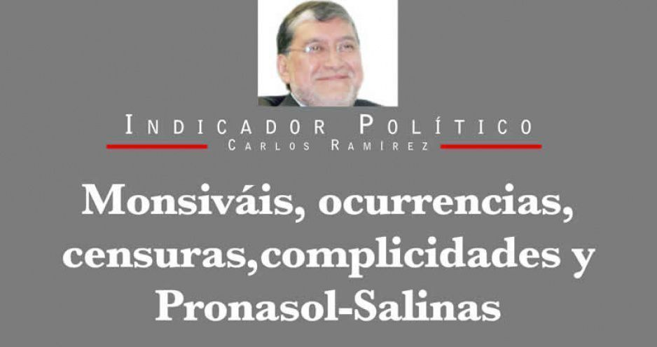 Monsiváis, ocurrencias, censuras, complicidades y Pronasol-Salinas