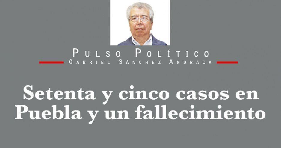 Setenta y cinco casos en Puebla y un fallecimiento