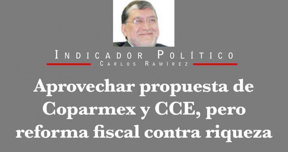 Aprovechar propuesta de Coparmex y CCE, pero reforma fiscal contra riqueza