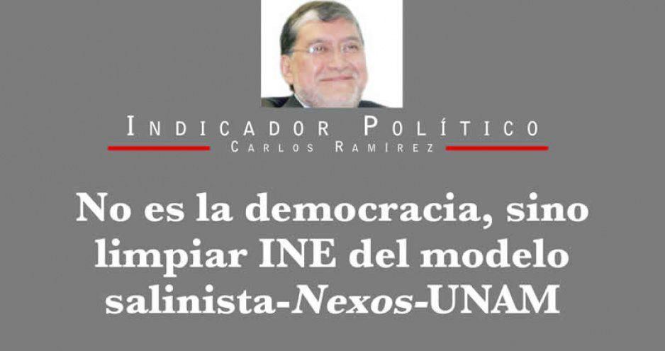 No es la democracia, sino limpiar INE del modelo salinista-Nexos-UNAM