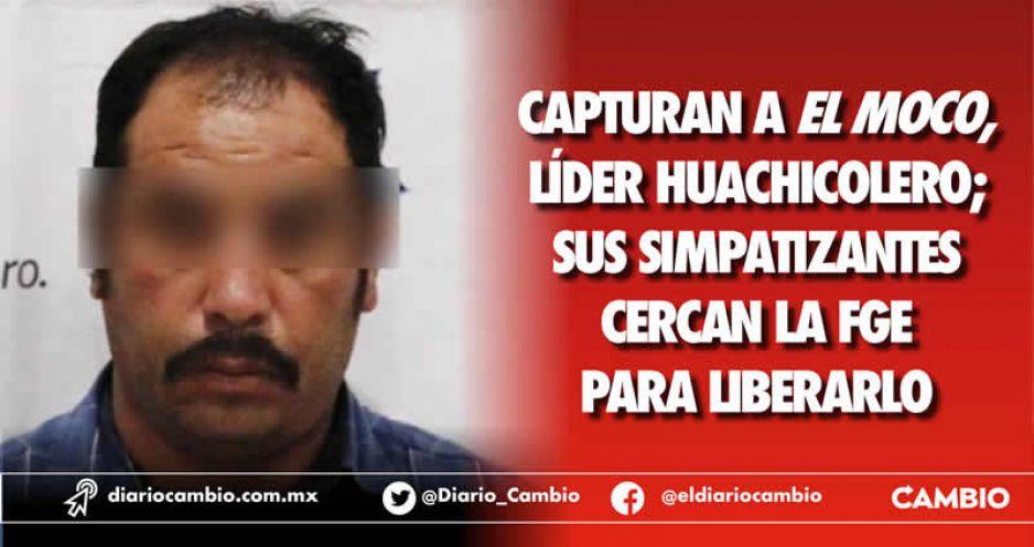 Capturan a El Moco, líder huachicolero; sus simpatizantes cercan la FGE para liberarlo