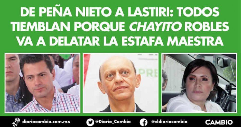 De Peña Nieto a Lastiri: todos tiemblan porque Chayito Robles va a delatar la Estafa Maestra