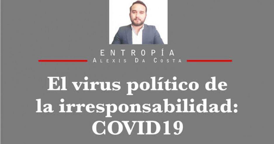 El virus político de la irresponsabilidad: COVID19