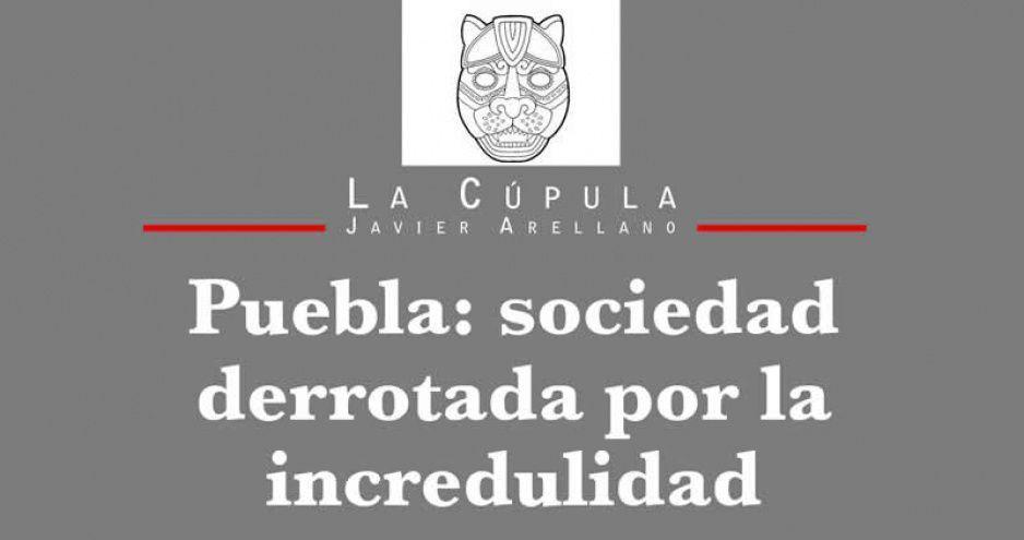Puebla: sociedad derrotada por la incredulidad.