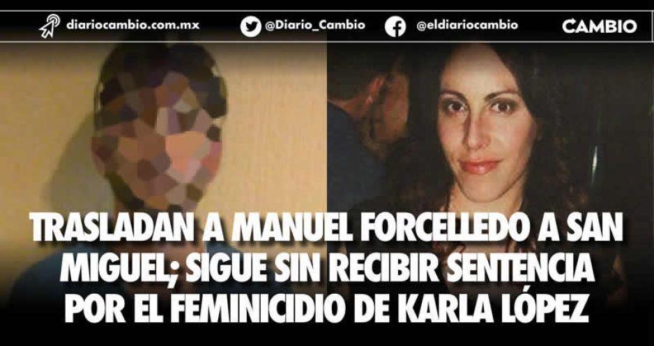 Trasladan a Manuel Forcelledo a San Miguel; sigue sin recibir sentencia por el feminicidio de Karla López