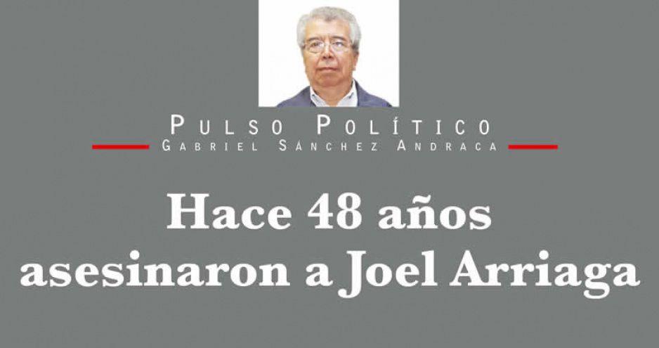 Hace 48 años asesinaron a Joel Arriaga