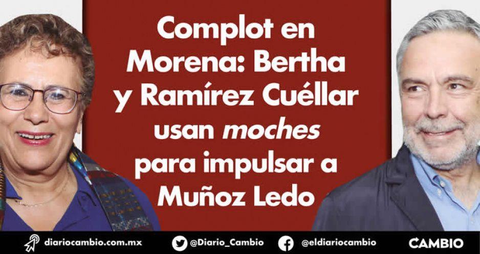 Complot en Morena: Bertha y Ramírez Cuéllar usan moches para impulsar a Muñoz Ledo