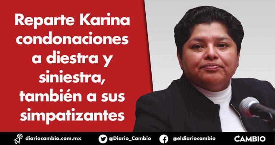 Reparte Karina condonaciones a diestra y siniestra, también a sus simpatizantes