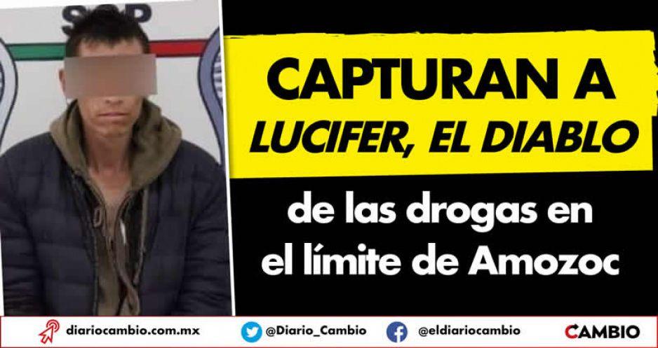 Capturan a Lucifer, El Diablo de  las drogas en el límite de Amozoc
