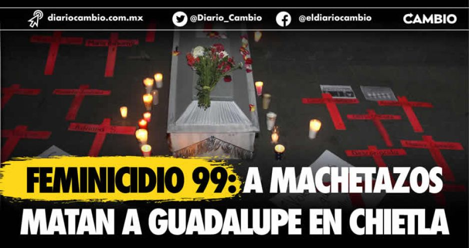 Feminicidio 99: A machetazos  matan a Guadalupe en Chietla