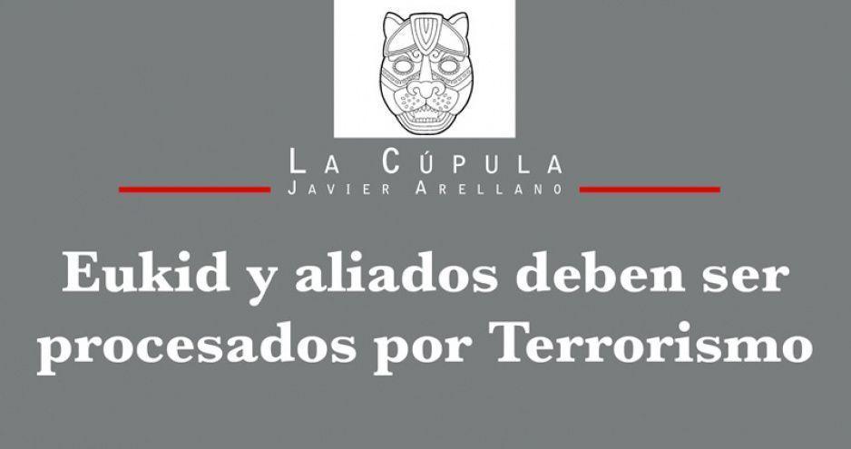 Eukid y aliados deben ser procesados por Terrorismo