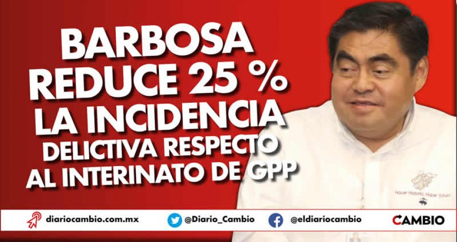 Barbosa reduce 25 % la incidencia delictiva respecto al interinato de GPP