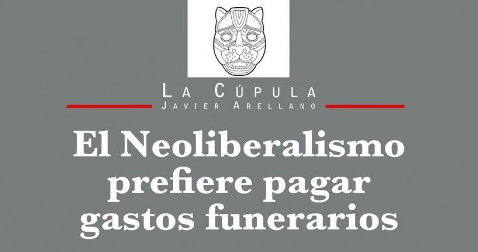El Neoliberalismo prefiere pagar gastos funerarios