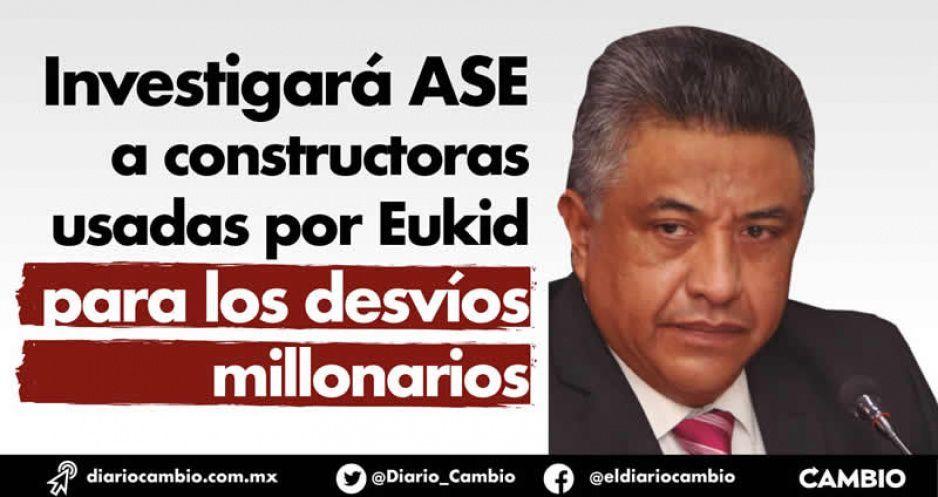 Investigará ASE a constructoras usadas por Eukid para los desvíos millonarios